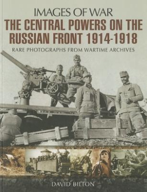 The Central Powers on the Russian Front 1914 -1918 (Images of War)