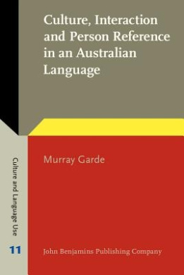Culture, Interaction and Person Reference in an Australian Language: An ethnography of Bininj Gunwok communication (Culture and Language Use)