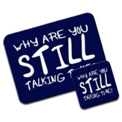 Why Are You STILL Talking To Me. Premium Mousematt & Coaster Set