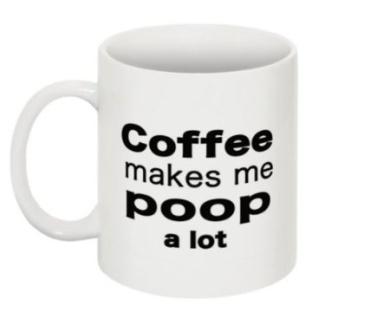 Coffee Makes Me Poop A Lot Mug Novelty Gift Mug