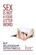 Sex Is Not a Four Letter Word But Relationship Often Times Is
