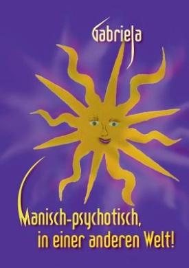 Manisch-Psychotisch, in Einer Anderen Welt!