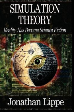 Simulation Theory: Reality Has Become Science Fiction