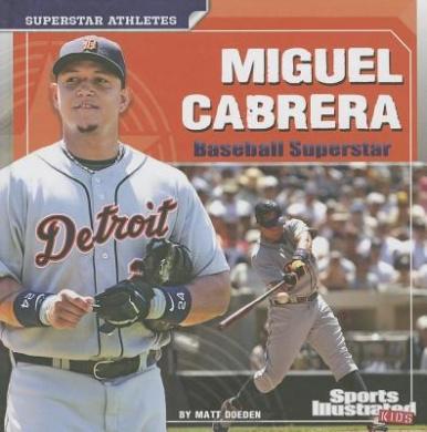Miguel Cabrera: Baseball Superstar (Sports Illustrated Kids: Superstar Athletes (Library))