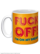 Fuck Off I'm On My Break Mug