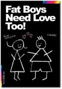 Chalks Designer Greeting Card - Fat Boys Need Love Too! - CK007
