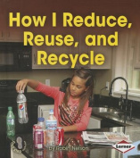 How I Reduce, Reuse, and Recycle (First Step Nonfiction