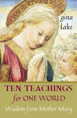 Ten Teachings for One World: Wisdom from Mother Mary