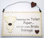 Replacing The Toilet Paper Will Not Cause Brain Damage - Wooden Hanging Sign
