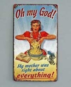 Retro Oh My God My Mother Was Right Metal Wall Sign Plaque
