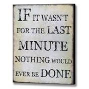 """Last Minute"" Wooden Wall Plaque - If it wasn't for the last minute nothing would ever be done!"