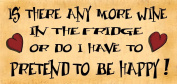 Wooden Funny Sign Wall Plaque Is There Any More Wine In The Fridge