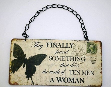 Chic & Shabby They Finally Found Something That Does The Work Of Ten Men A Women Plaque Sign