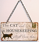 Chic & Shabby The Cat And Its Housekeeping Staff Live Here Plaque Sign