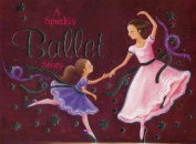 A Sparkly Ballet Story [Board Book]