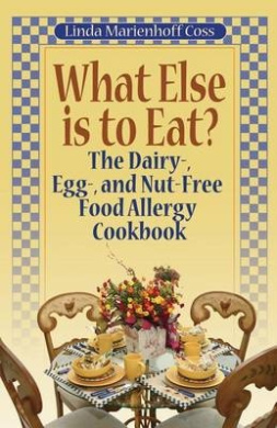 What Else Is to Eat?: The Dairy-, Egg-, and Nut-Free Food Allergy Cookbook