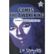 Comes the Awakening : Realising the Divine Nature of Who You Are