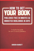 How to Get Your Book Published Free in Minutes and Marketed Worldwide in Days
