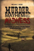 Murder, Mayhem & Madness  : 150 Years of Crime and Punishment in Western New York