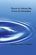 THE Power to Attract the Force of Attraction