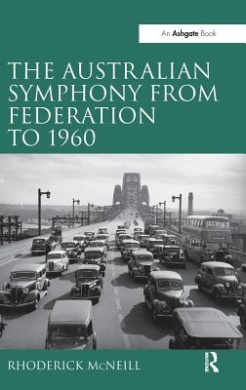 The Symphony in Australia from Federation to 1960. by Rhoderick McNeill