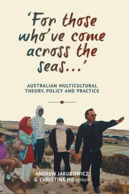 For Those Who've Come Across the Seas...: Australian Multicultural Theory, Policy and Practice (Anthem-ASP Australasia Publishing Programme)