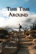 This Time Around: Adventures