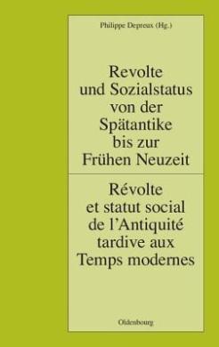 Revolte Und Sozialstatus Von Der Spatantike Bis Zur Fruhen Neuzeit / Revolte Et Statut Social de L'Antiquite Tardive Aux Temps Modernes (Pariser Historische Studien)