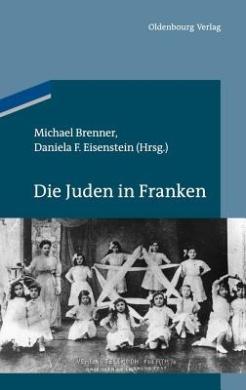 Die Juden in Franken (Studien Zur Judischen Geschichte Und Kultur In Bayern)