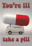 You're ill take a pill - Humorous Get Well Blank Card