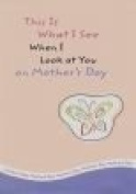 This Is What I See Mother's Day Card