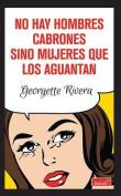No Hay Hombres Cabrones Sino Mujeres Que los Aguantan [Spanish]