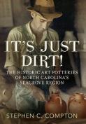 It's Just Dirt -The Historic Art Potteries of North Carolina's Seagrove Region