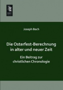 Die Osterfest-Berechnung in Alter Und Neuer Zeit [GER]