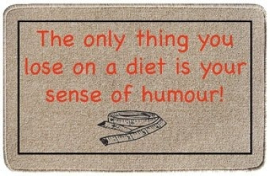 The only thing you lose on a diet is your sense of humour gift doormat