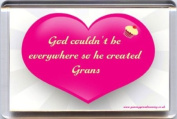 """""""God couldn't be everywhere so he created Grans"""" Fridge Magnet. Unique, Original Gift Idea from Yummy Grandmummy. Would make an original Birthday Gift Idea for less than the cost of a card!"""
