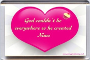 """""""God couldn't be everywhere so he created Nans"""" Fridge Magnet. Unique, Original Gift Idea from Yummy Grandmummy. Would make an original Birthday or Mothers' Day Gift Idea for less than the cost of a card!"""