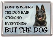 "German Shepherd Dog No 1 Fridge Magnet ""HOME IS WHERE THE DOG HAIR STICKS TO EVERYTHING BUT THE DOG"""