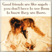 Fridge Magnet - Good friends are like angels - you don't have to see them to know they are there