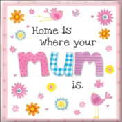 Fridge Magnet - Home is where your mum is