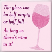 Fridge Magnet - The glass can be half empty or half full....as long as there is wine in it