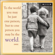 MILK Magnet - To the world you may be just 1 person ...