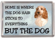 "Cocker Spaniel Dog No 2 Fridge Magnet ""HOME IS WHERE THE DOG HAIR STICKS TO EVERYTHING BUT THE DOG"""
