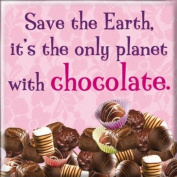 Fridge Magnet - Save the Earth, it is the only planet with chocolate
