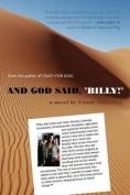 And God Said, Billy! - A Novel