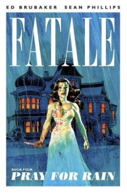 Fatale: Volume 4: Pray for Rain
