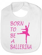 Born To Be A Ballerina - Funny BabyToddler Newborn Bib - Baby Gift