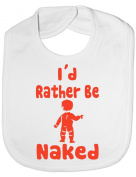 I'd Rather Be Naked - Funny Baby/Toddler/Newborn Bib/Gift