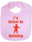 I'd Rather Be Walking - Funny Baby/Toddler/Newborn Bib/Gift