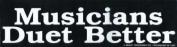 Musicians Duet Better Bumper Sticker